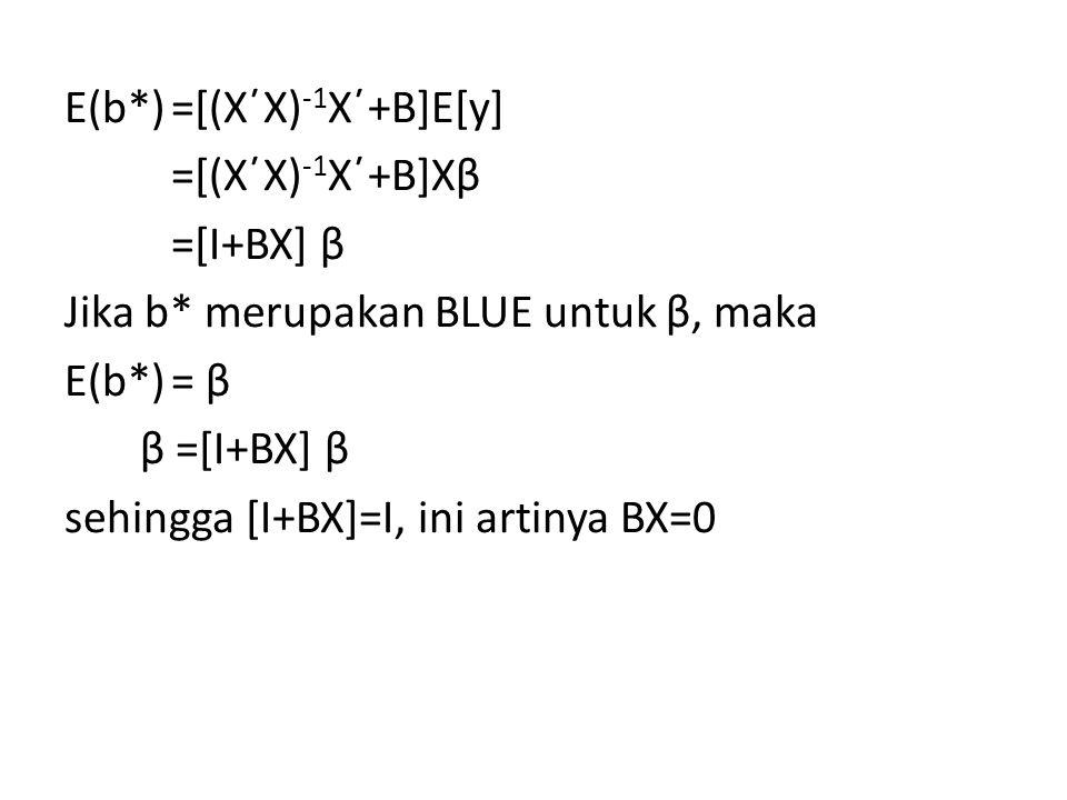 E(b. ) =[(X΄X)-1X΄+B]E[y] =[(X΄X)-1X΄+B]Xβ =[I+BX] β Jika b